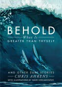 Behold What is Greater Than Thyself **OUT OF STOCK - REPRINT PENDING**
